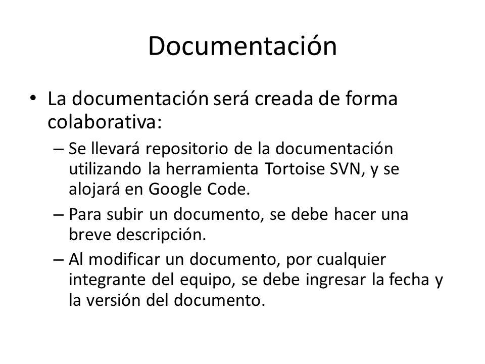 Documentación La documentación será creada de forma colaborativa: – Se llevará repositorio de la documentación utilizando la herramienta Tortoise SVN,