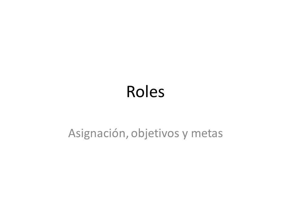 Roles Asignación, objetivos y metas
