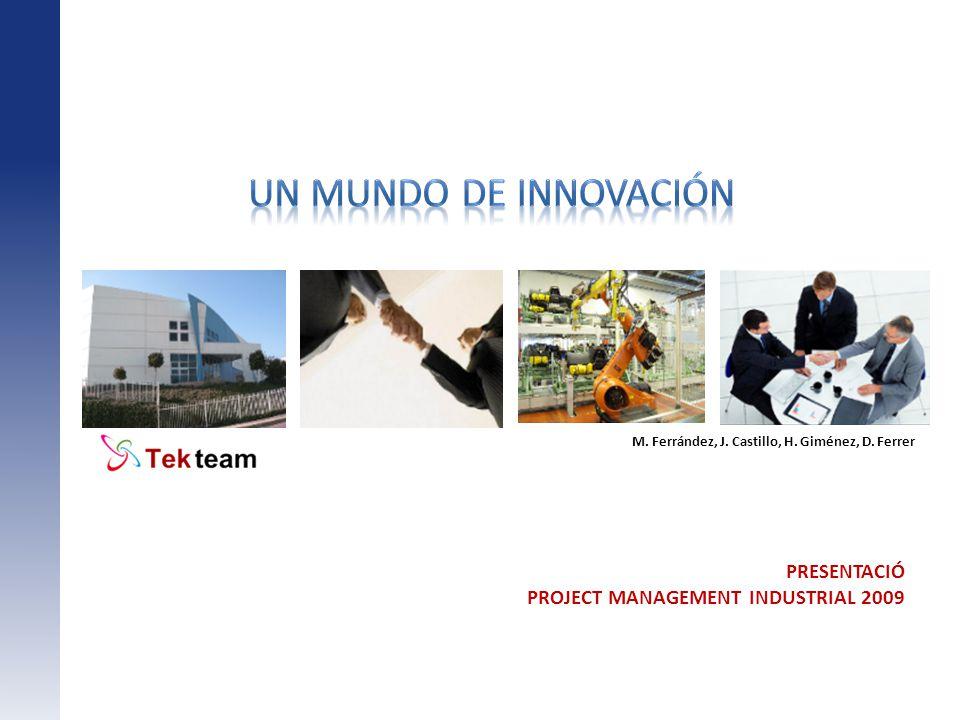 PRESENTACIÓ PROJECT MANAGEMENT INDUSTRIAL 2009 M. Ferrández, J. Castillo, H. Giménez, D. Ferrer