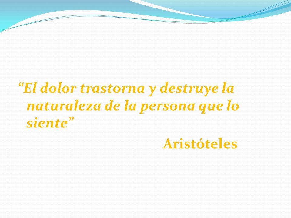 El dolor trastorna y destruye la naturaleza de la persona que lo siente Aristóteles