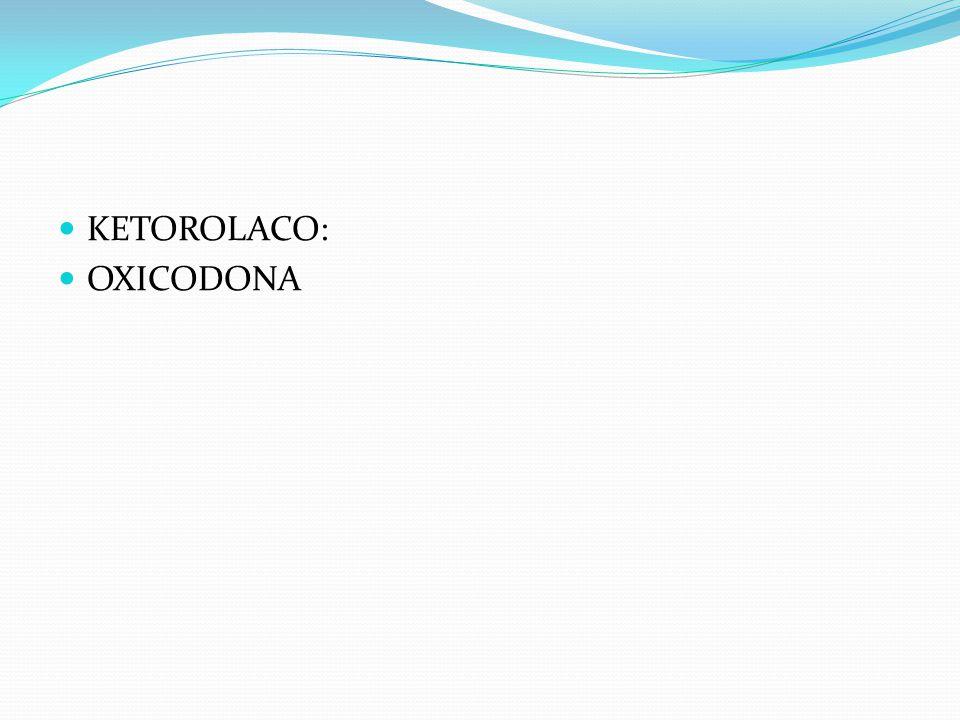 KETOROLACO: OXICODONA