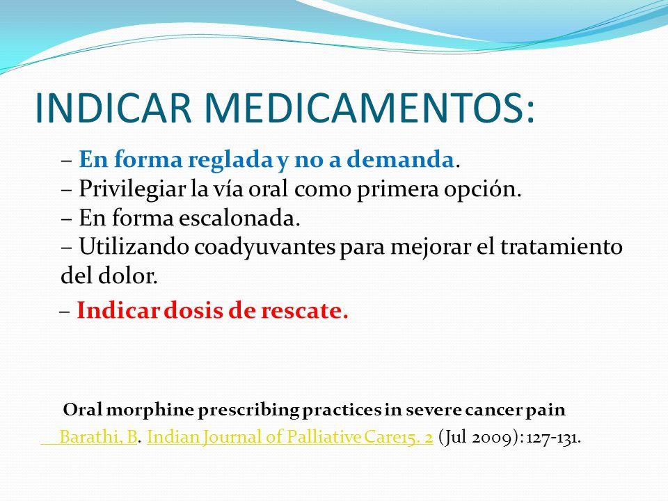 INDICAR MEDICAMENTOS: – En forma reglada y no a demanda. – Privilegiar la vía oral como primera opción. – En forma escalonada. – Utilizando coadyuvant