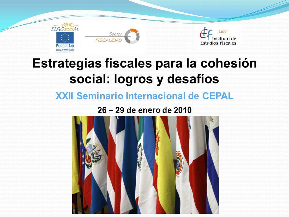 Estrategias fiscales para la cohesión social: logros y desafíos XXII Seminario Internacional de CEPAL 26 – 29 de enero de 2010