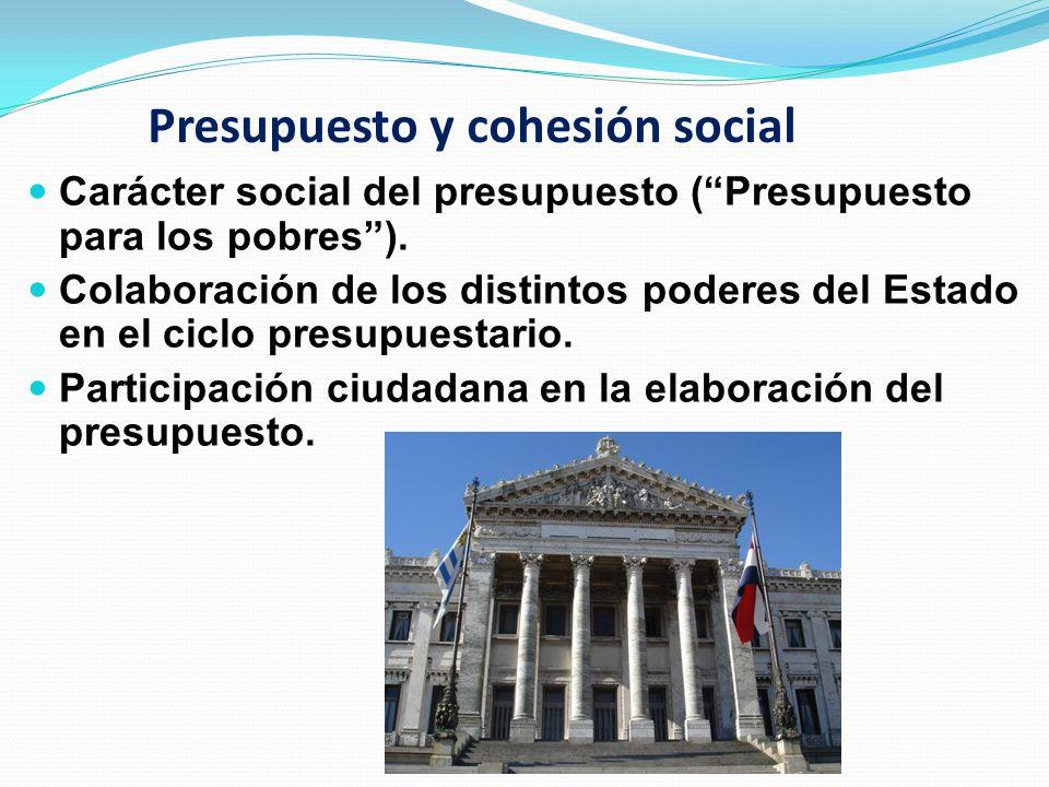 Presupuesto y cohesión social Carácter social del presupuesto (Presupuesto para los pobres). Colaboración de los distintos poderes del Estado en el ci