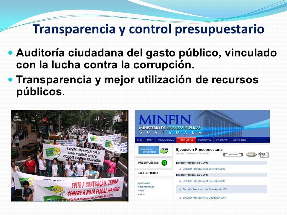 Transparencia y control presupuestario Auditoría ciudadana del gasto público, vinculado con la lucha contra la corrupción. Transparencia y mejor utili