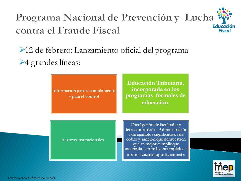 Programa Nacional de Prevención y Lucha contra el Fraude Fiscal 12 de febrero: Lanzamiento oficial del programa 4 grandes líneas: Construyendo el futu
