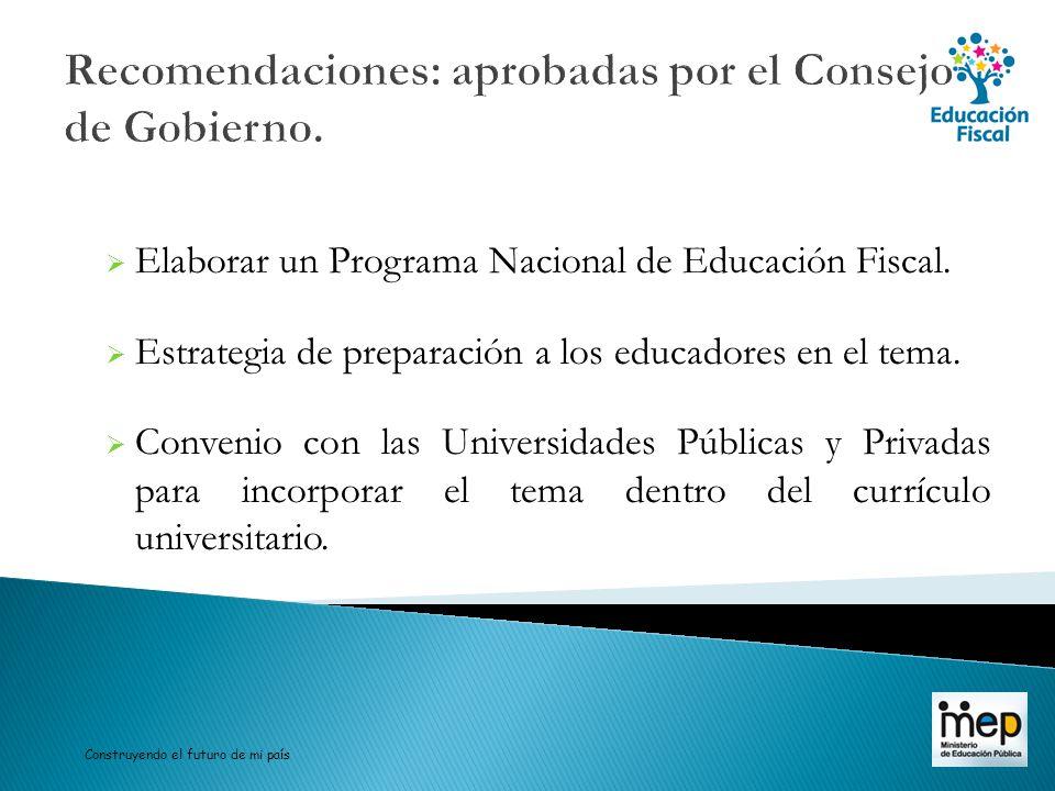 Recomendaciones: aprobadas por el Consejo de Gobierno. Elaborar un Programa Nacional de Educación Fiscal. Estrategia de preparación a los educadores e