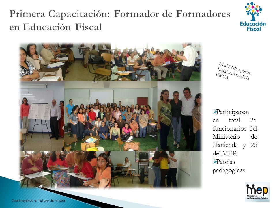 24 al 28 de agosto. Instalaciones de la UMCA Participaron en total 25 funcionarios del Ministerio de Hacienda y 25 del MEP. Parejas pedagógicas