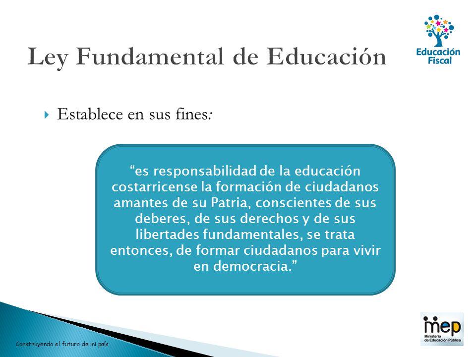 Establece en sus fines: es responsabilidad de la educación costarricense la formación de ciudadanos amantes de su Patria, conscientes de sus deberes,