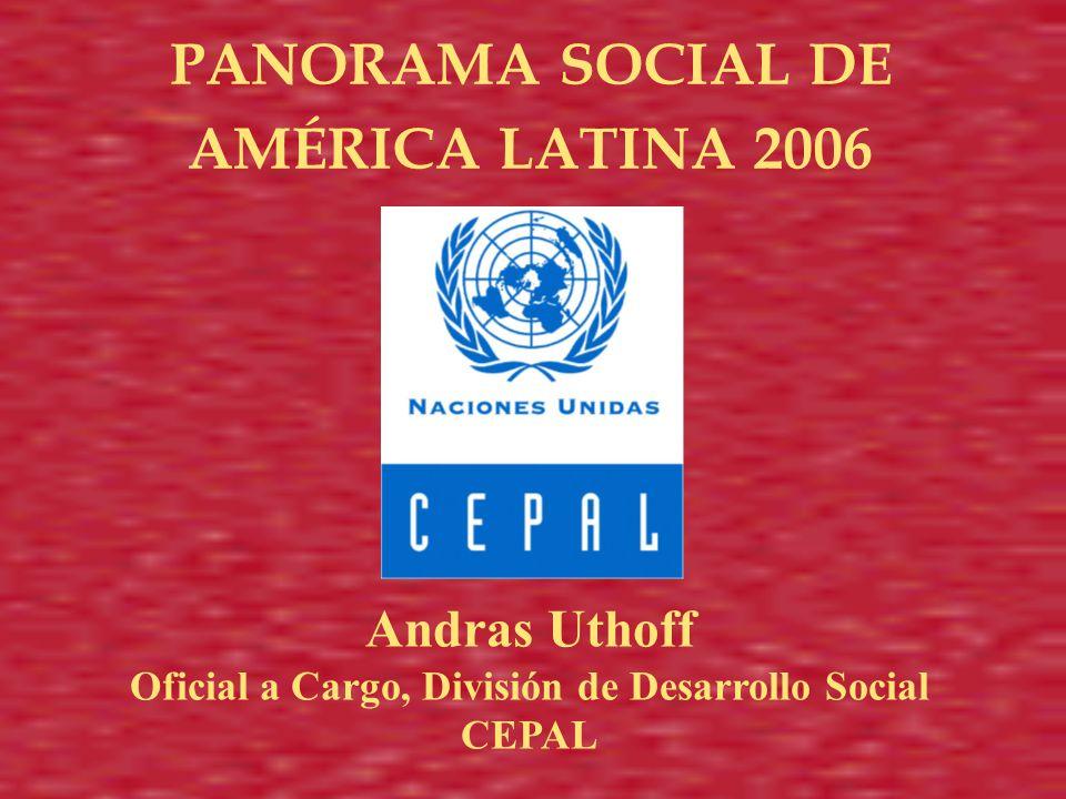 Panorama social de América Latina 2006 Andras Uthoff Oficial a Cargo, División de Desarrollo Social CEPAL PANORAMA SOCIAL DE AMÉRICA LATINA 2006