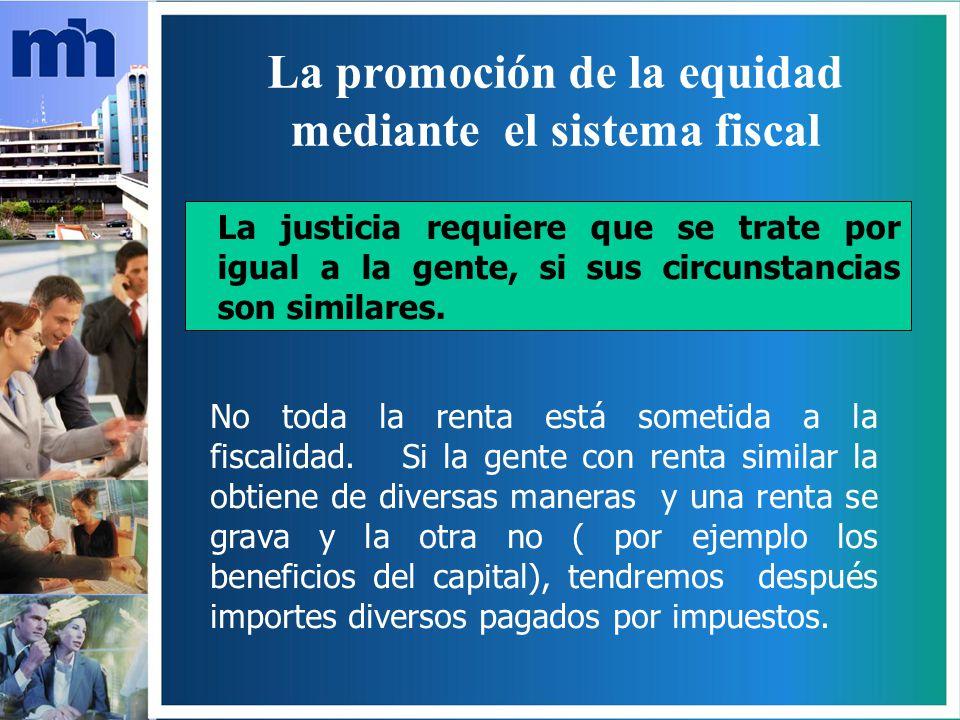 La promoción de la equidad mediante el sistema fiscal La justicia requiere que se trate por igual a la gente, si sus circunstancias son similares.