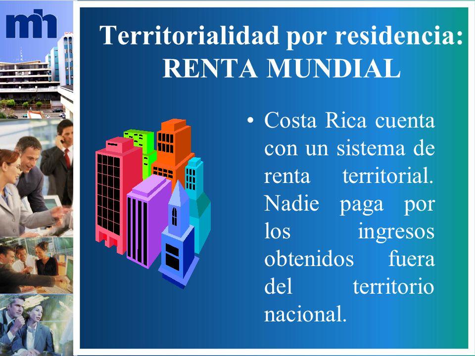 Territorialidad por residencia: RENTA MUNDIAL Costa Rica cuenta con un sistema de renta territorial.