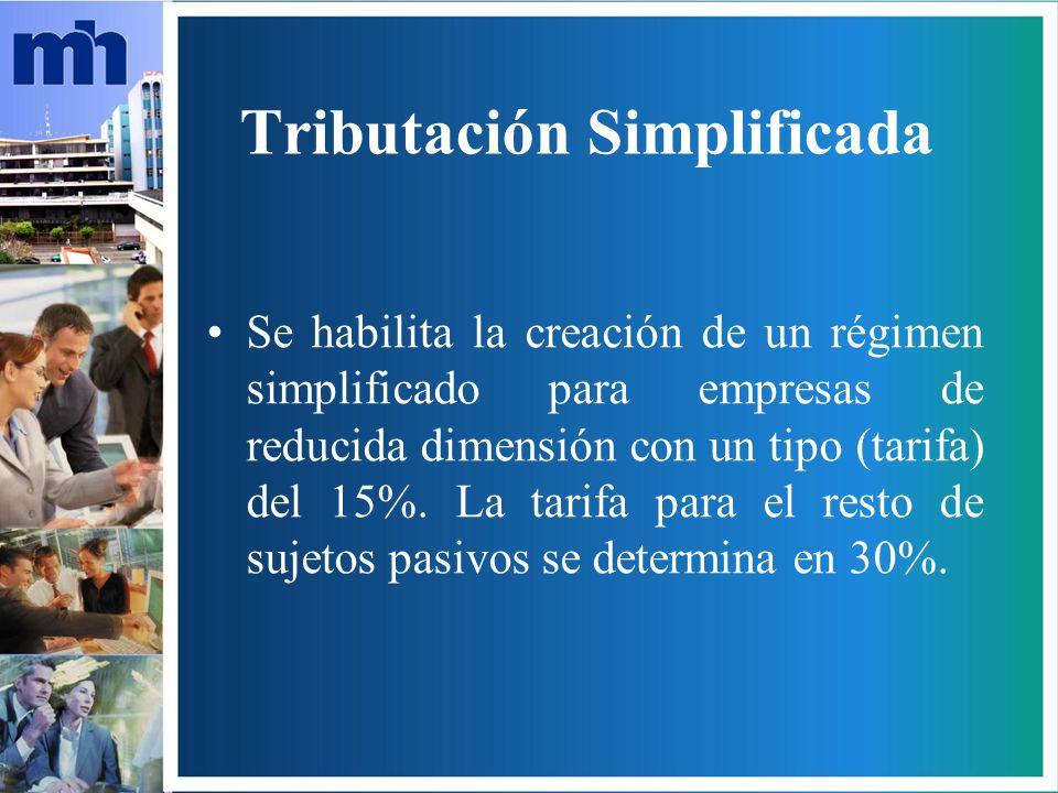 Tributación Simplificada Se habilita la creación de un régimen simplificado para empresas de reducida dimensión con un tipo (tarifa) del 15%.