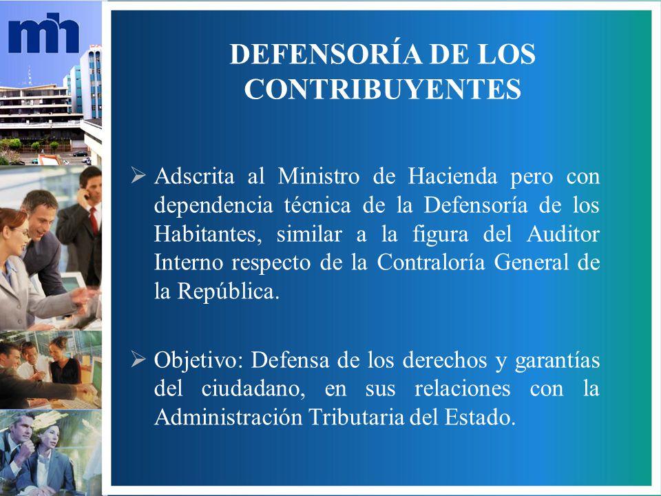DEFENSORÍA DE LOS CONTRIBUYENTES Adscrita al Ministro de Hacienda pero con dependencia técnica de la Defensoría de los Habitantes, similar a la figura del Auditor Interno respecto de la Contraloría General de la República.