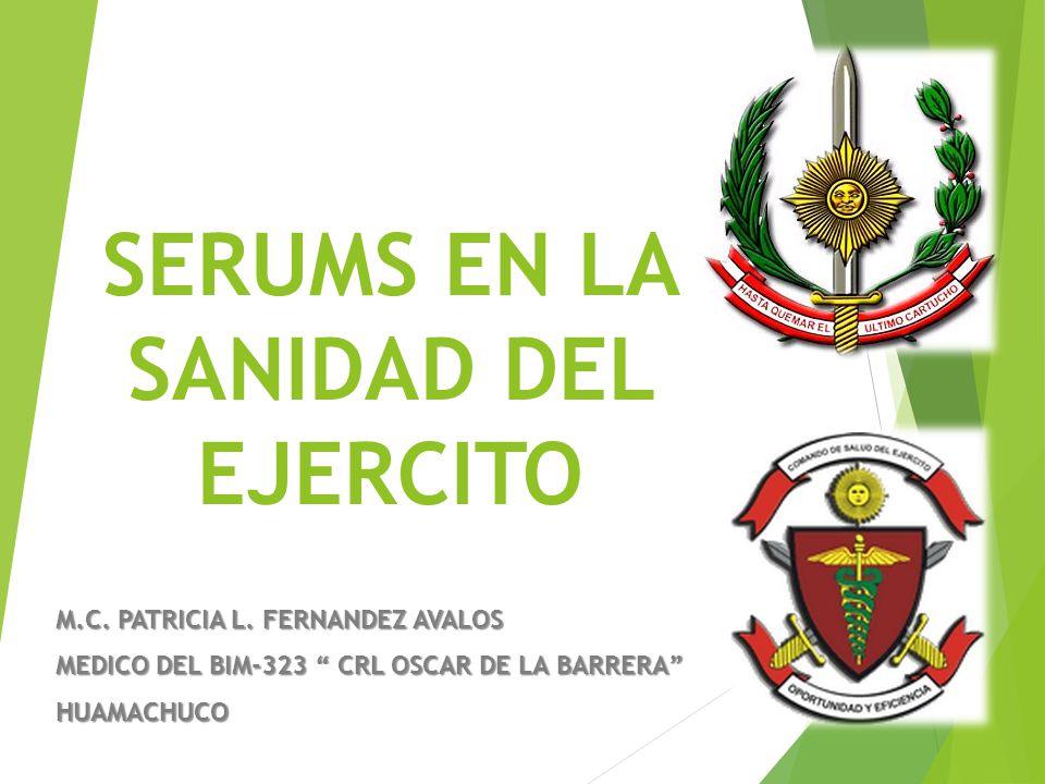 SERUMS EN LA SANIDAD DEL EJERCITO M.C. PATRICIA L. FERNANDEZ AVALOS MEDICO DEL BIM-323 CRL OSCAR DE LA BARRERA HUAMACHUCO