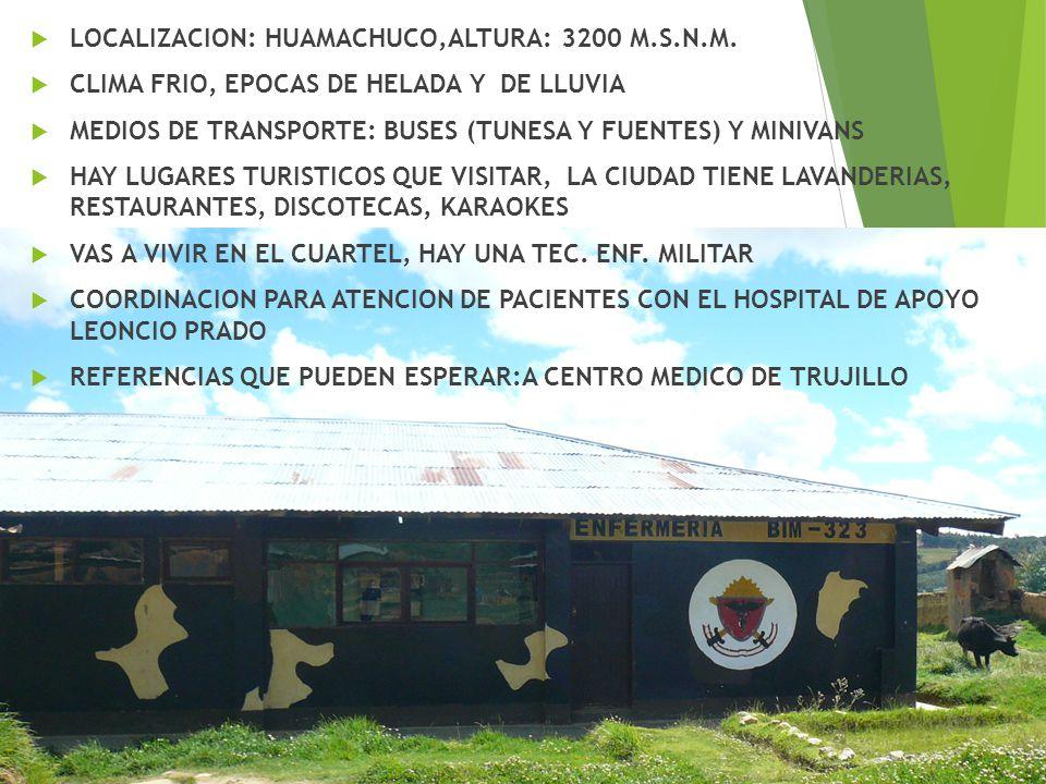 LOCALIZACION: HUAMACHUCO,ALTURA: 3200 M.S.N.M. CLIMA FRIO, EPOCAS DE HELADA Y DE LLUVIA MEDIOS DE TRANSPORTE: BUSES (TUNESA Y FUENTES) Y MINIVANS HAY