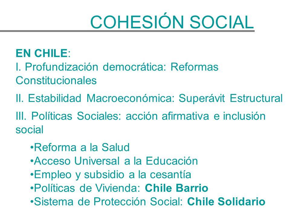 EN CHILE: I. Profundización democrática: Reformas Constitucionales II. Estabilidad Macroeconómica: Superávit Estructural III. Políticas Sociales: acci