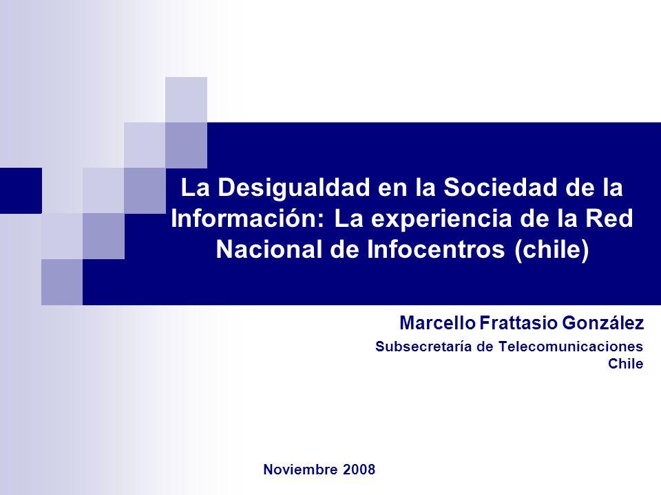 La Desigualdad en la Sociedad de la Información: La experiencia de la Red Nacional de Infocentros (chile) Marcello Frattasio González Subsecretaría de