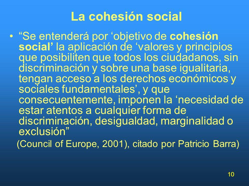 10 La cohesión social Se entenderá por objetivo de cohesión social la aplicación de valores y principios que posibiliten que todos los ciudadanos, sin