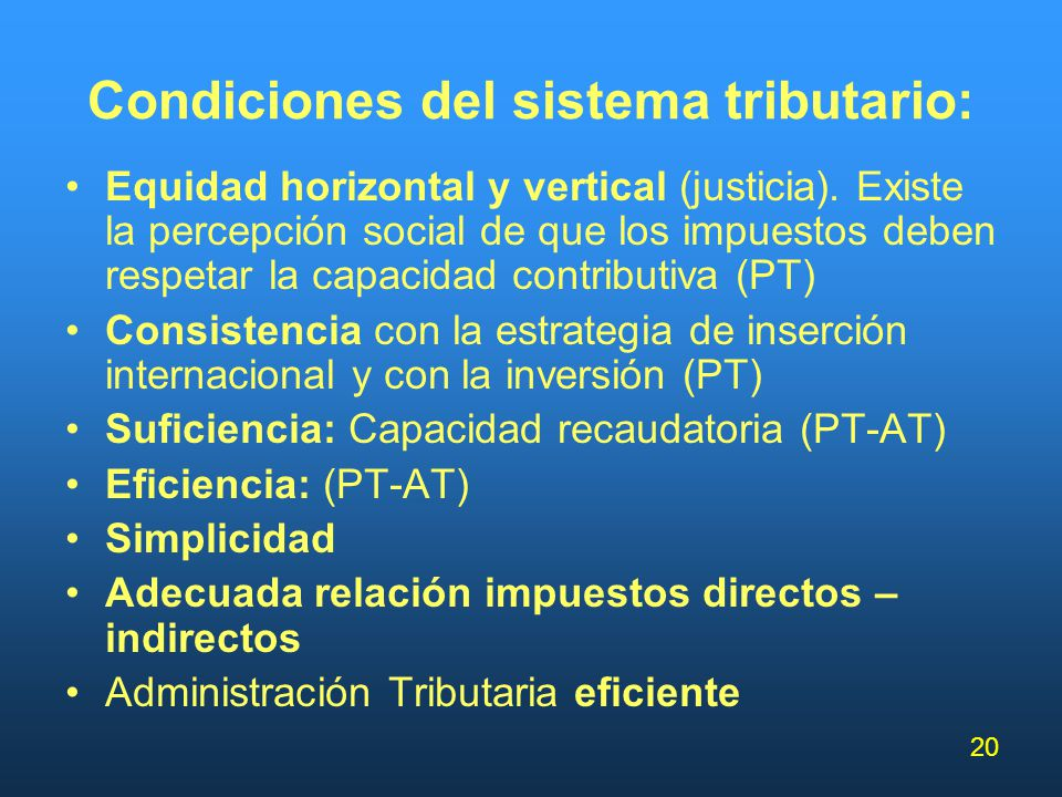 20 Condiciones del sistema tributario: Equidad horizontal y vertical (justicia). Existe la percepción social de que los impuestos deben respetar la ca