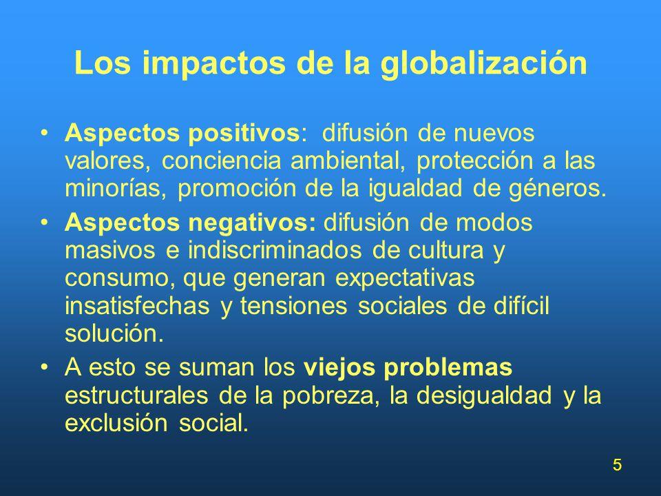 5 Los impactos de la globalización Aspectos positivos: difusión de nuevos valores, conciencia ambiental, protección a las minorías, promoción de la ig