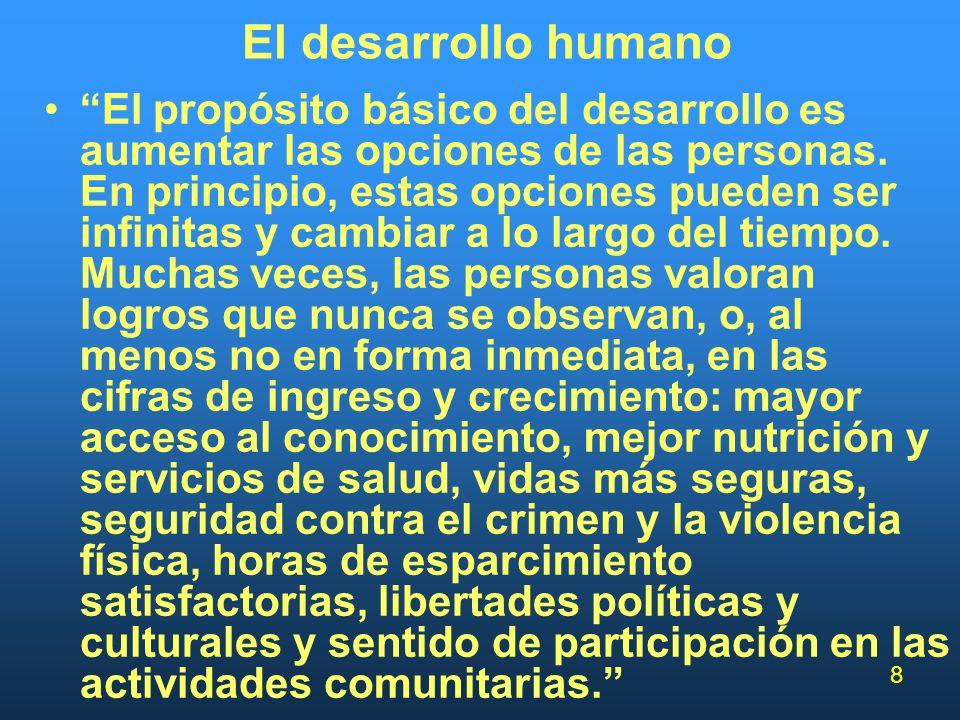 8 El desarrollo humano El propósito básico del desarrollo es aumentar las opciones de las personas. En principio, estas opciones pueden ser infinitas