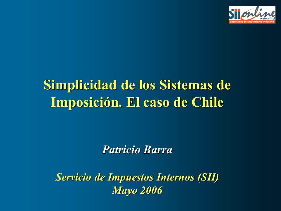 Simplicidad de los Sistemas de Imposición. El caso de Chile Patricio Barra Servicio de Impuestos Internos (SII) Mayo 2006