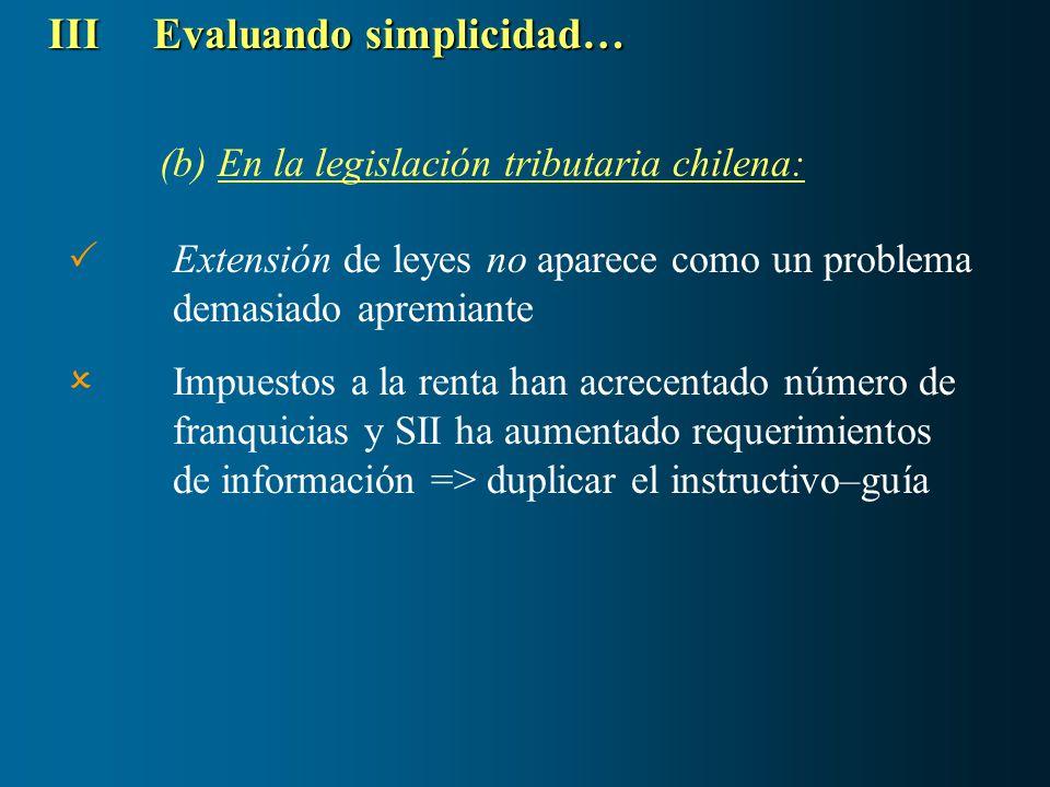 (b) En la legislación tributaria chilena: IIIEvaluando simplicidad… Extensión de leyes no aparece como un problema demasiado apremiante Impuestos a la