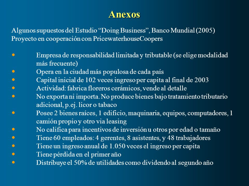 Anexos Algunos supuestos del Estudio Doing Business, Banco Mundial (2005) Proyecto en cooperación con PricewaterhouseCoopers Empresa de responsabilida
