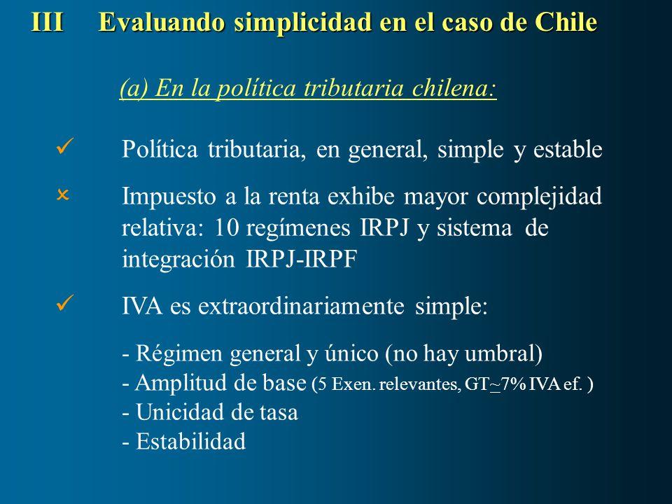 IIIEvaluando simplicidad en el caso de Chile (a)En la política tributaria chilena: Política tributaria, en general, simple y estable Impuesto a la ren
