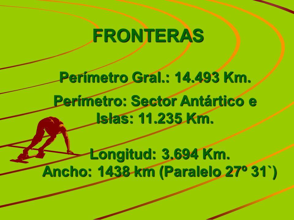 FRONTERAS Perímetro Gral.: 14.493 Km. Perímetro: Sector Antártico e Islas: 11.235 Km. Longitud: 3.694 Km. Ancho: 1438 km (Paralelo 27º 31`)