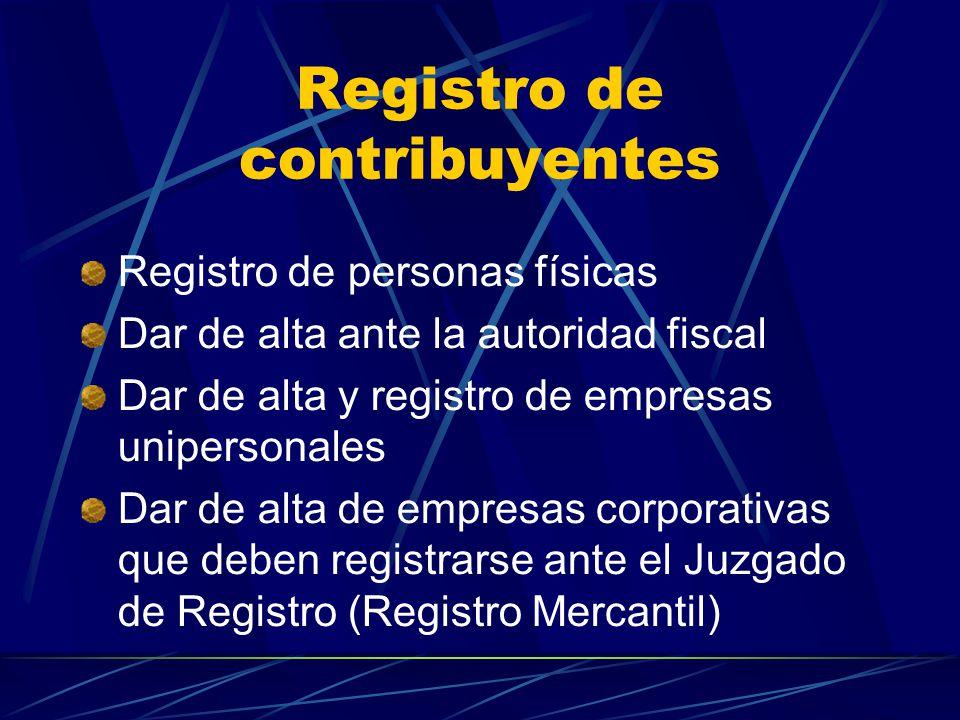 Registro de contribuyentes Registro de personas físicas Dar de alta ante la autoridad fiscal Dar de alta y registro de empresas unipersonales Dar de alta de empresas corporativas que deben registrarse ante el Juzgado de Registro (Registro Mercantil)