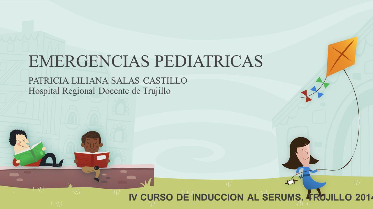 EMERGENCIAS PEDIATRICAS PATRICIA LILIANA SALAS CASTILLO Hospital Regional Docente de Trujillo IV CURSO DE INDUCCION AL SERUMS. TRUJILLO 2014