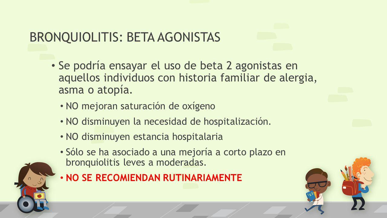 BRONQUIOLITIS: BETA AGONISTAS Se podría ensayar el uso de beta 2 agonistas en aquellos individuos con historia familiar de alergia, asma o atopía. NO