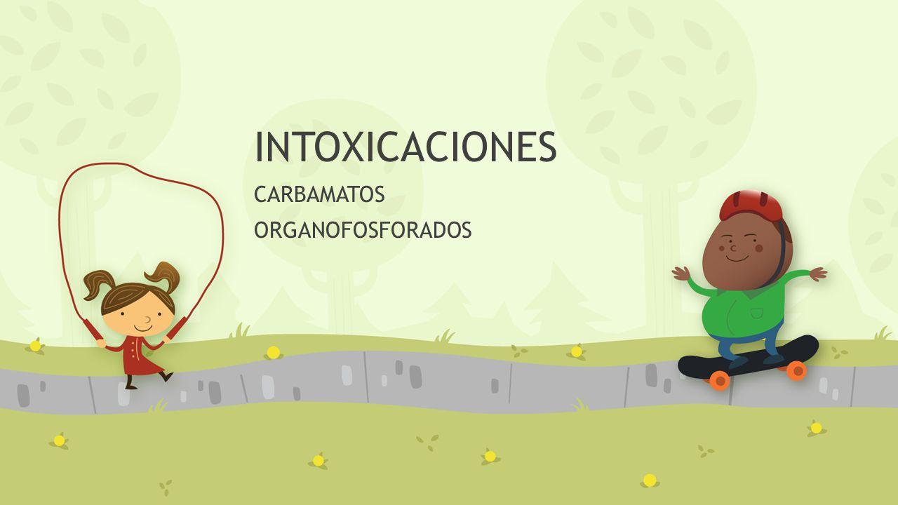 INTOXICACIONES CARBAMATOS ORGANOFOSFORADOS