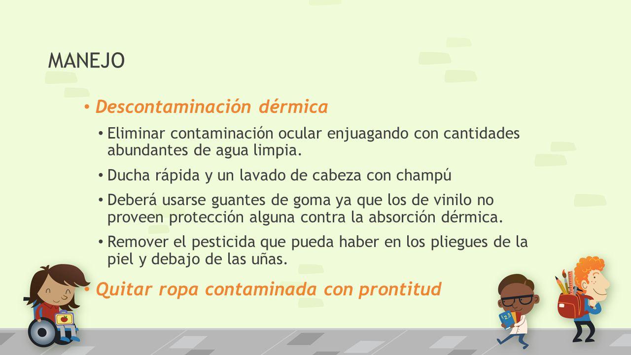 MANEJO Descontaminación dérmica Eliminar contaminación ocular enjuagando con cantidades abundantes de agua limpia. Ducha rápida y un lavado de cabeza