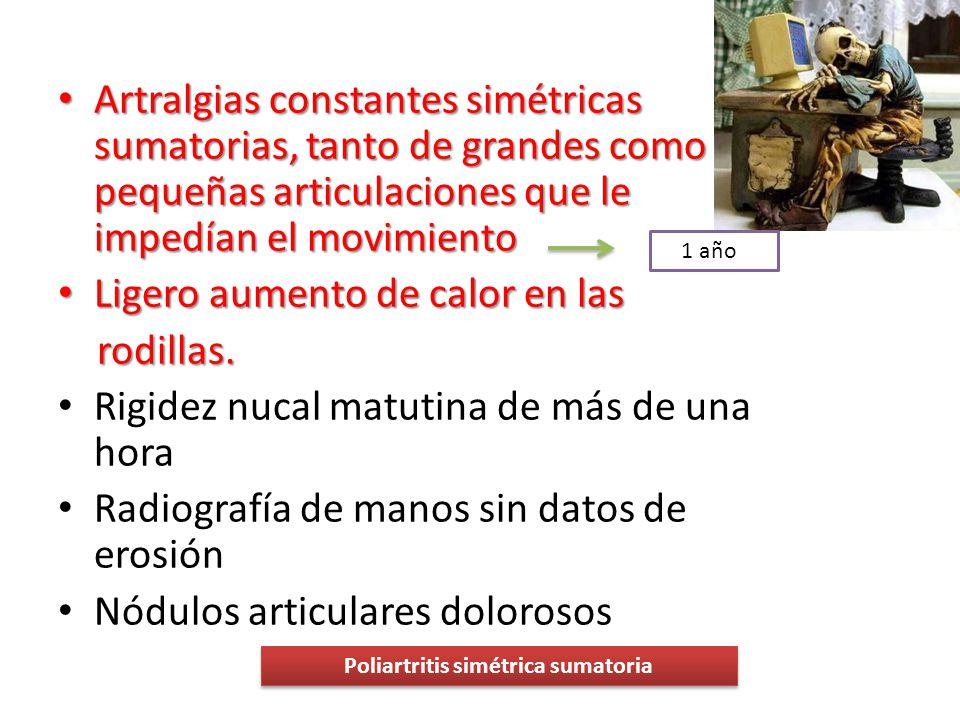 Artralgias constantes simétricas sumatorias, tanto de grandes como pequeñas articulaciones que le impedían el movimiento Artralgias constantes simétri