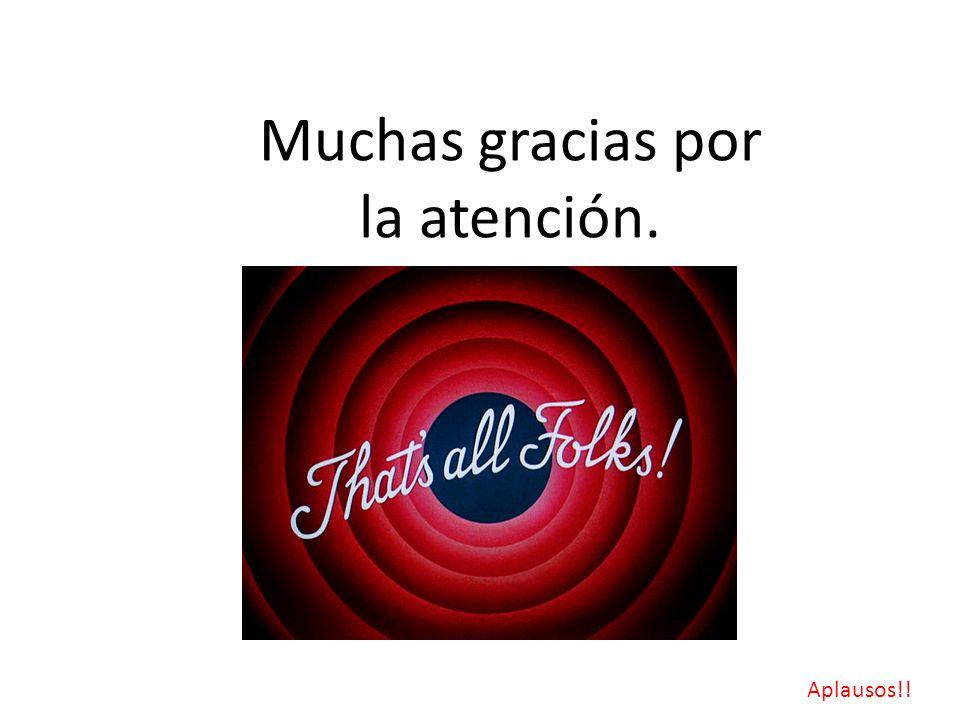 Muchas gracias por la atención. Aplausos!!