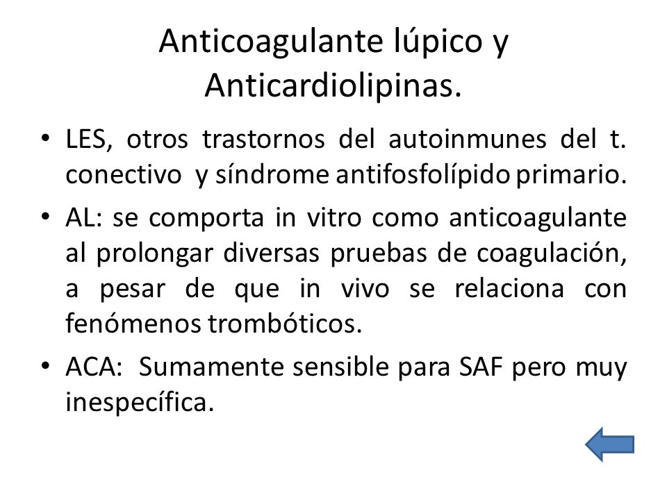 Anticoagulante lúpico y Anticardiolipinas. LES, otros trastornos del autoinmunes del t. conectivo y síndrome antifosfolípido primario. AL: se comporta