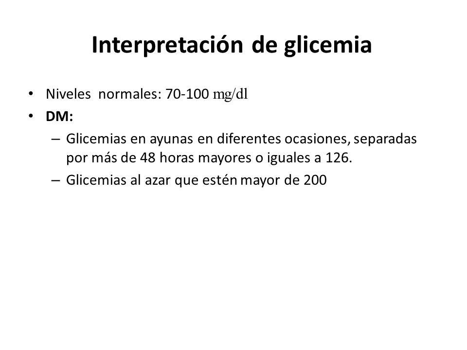 Interpretación de glicemia Niveles normales: 70-100 mg/dl DM: – Glicemias en ayunas en diferentes ocasiones, separadas por más de 48 horas mayores o i
