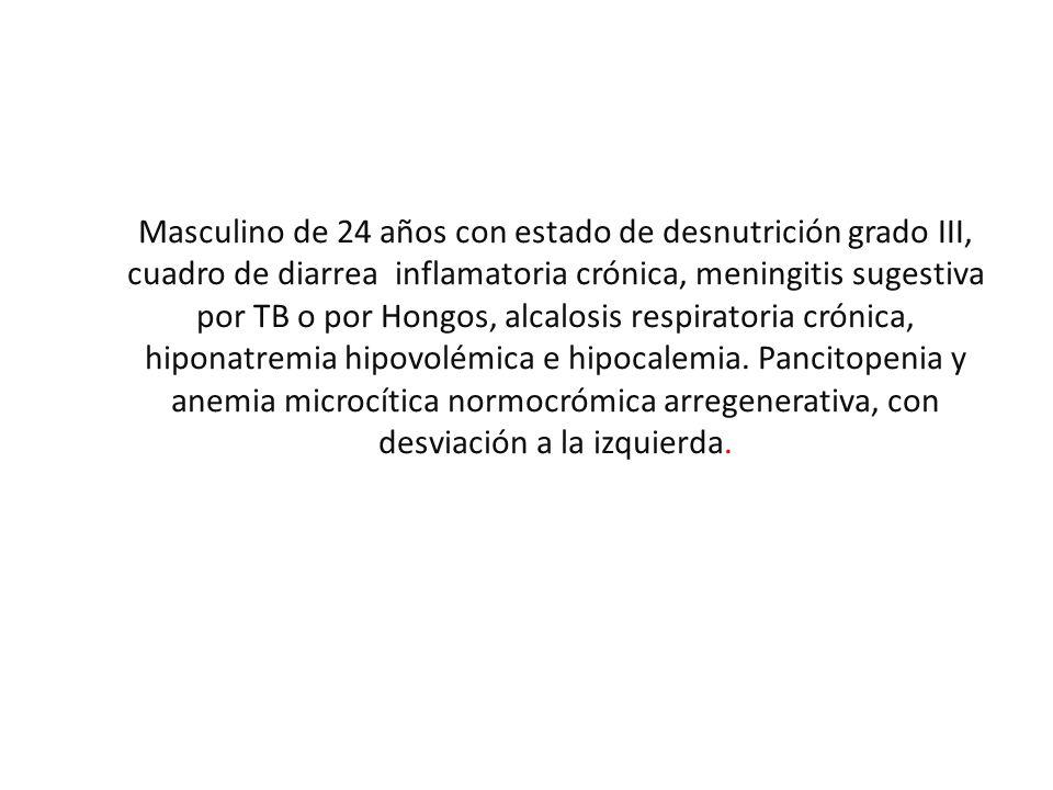 Masculino de 24 años con estado de desnutrición grado III, cuadro de diarrea inflamatoria crónica, meningitis sugestiva por TB o por Hongos, alcalosis