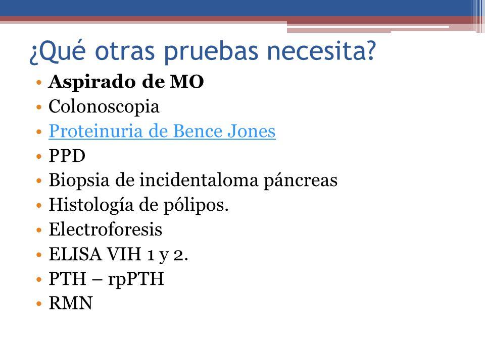 ¿Qué otras pruebas necesita? Aspirado de MO Colonoscopia Proteinuria de Bence Jones PPD Biopsia de incidentaloma páncreas Histología de pólipos. Elect