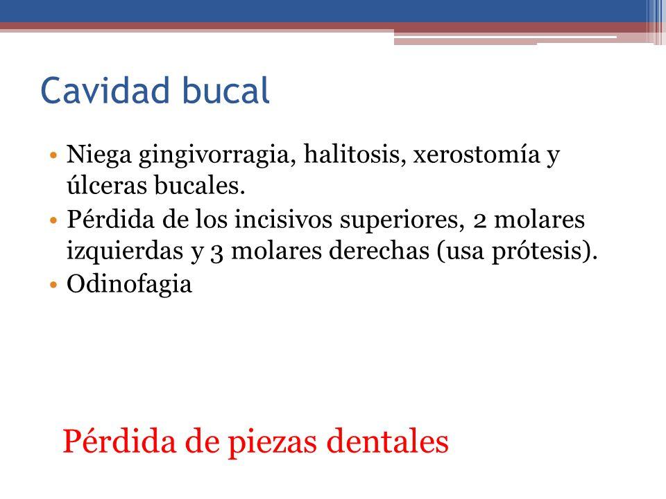 Cavidad bucal Niega gingivorragia, halitosis, xerostomía y úlceras bucales. Pérdida de los incisivos superiores, 2 molares izquierdas y 3 molares dere