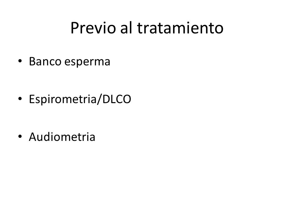 Previo al tratamiento Banco esperma Espirometria/DLCO Audiometria