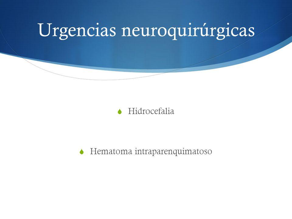 Urgencias neuroquirúrgicas Hidrocefalia Hematoma intraparenquimatoso