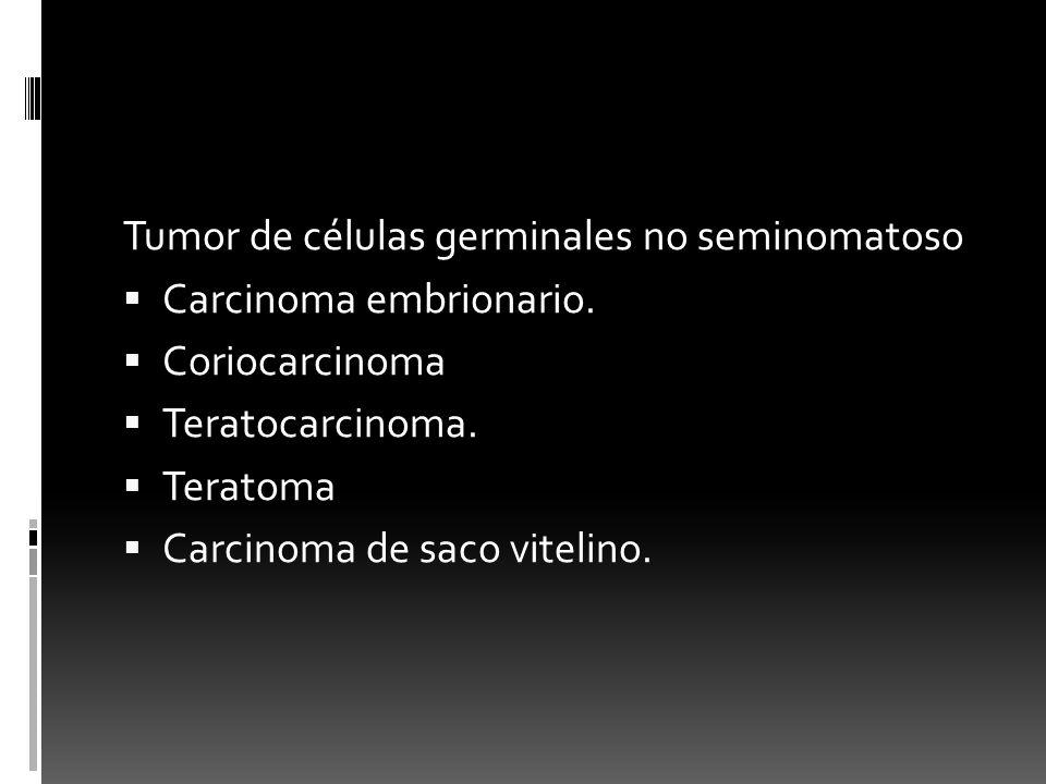 Tumor de células germinales no seminomatoso Carcinoma embrionario. Coriocarcinoma Teratocarcinoma. Teratoma Carcinoma de saco vitelino.