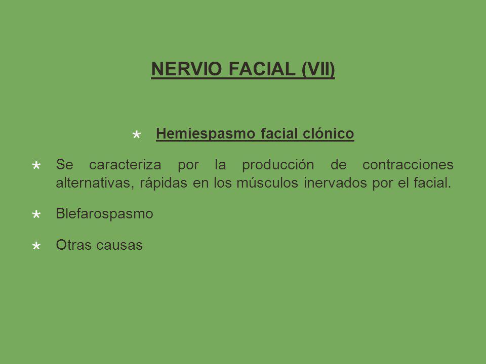 NERVIO FACIAL (VII) Hemiespasmo facial clónico Se caracteriza por la producción de contracciones alternativas, rápidas en los músculos inervados por el facial.