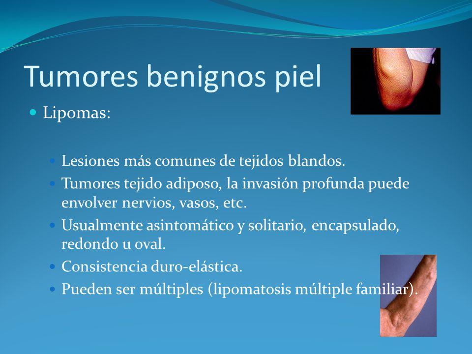 Tumores benignos piel Lipomas: Lesiones más comunes de tejidos blandos. Tumores tejido adiposo, la invasión profunda puede envolver nervios, vasos, et