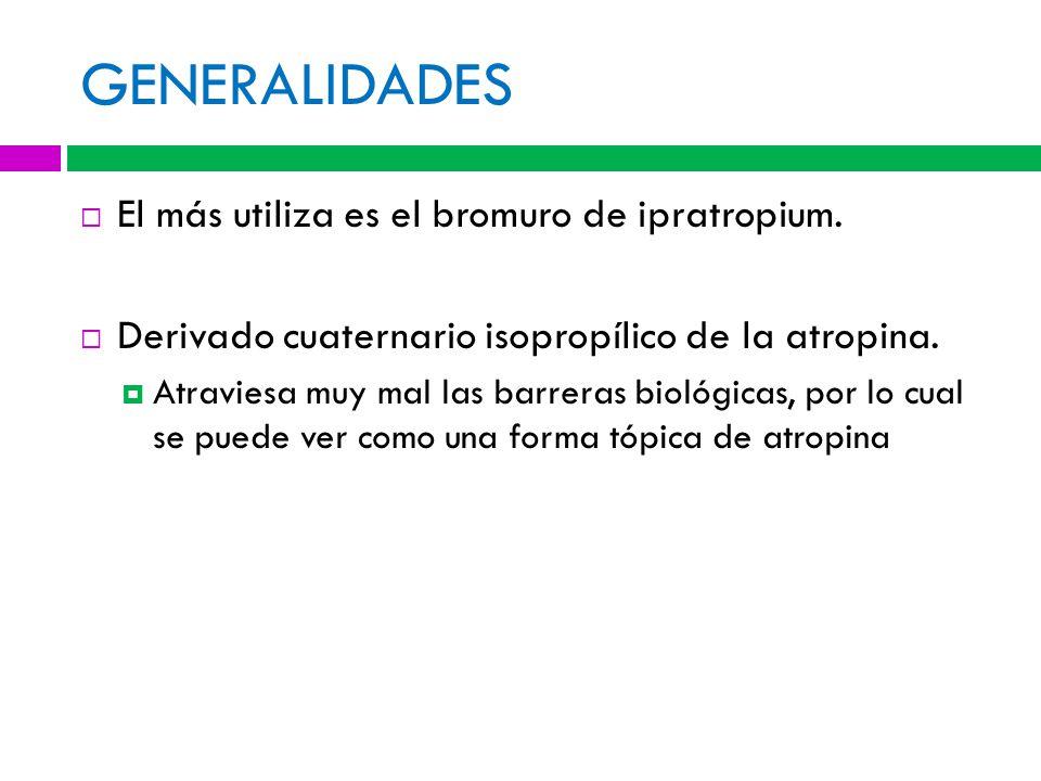 GENERALIDADES El más utiliza es el bromuro de ipratropium.
