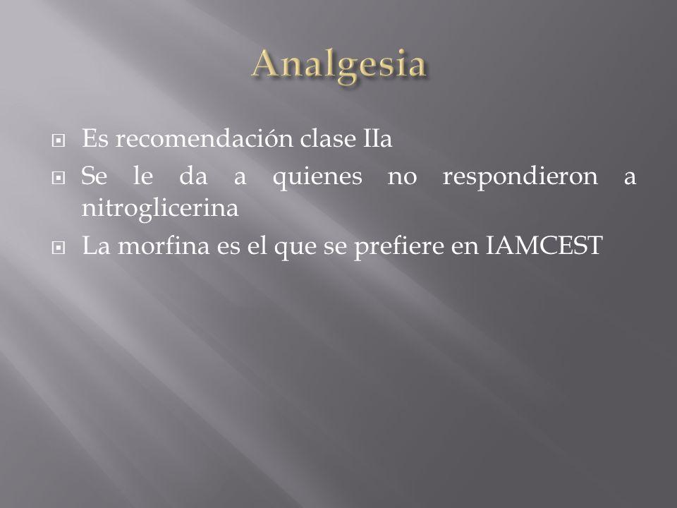 Es recomendación clase IIa Se le da a quienes no respondieron a nitroglicerina La morfina es el que se prefiere en IAMCEST